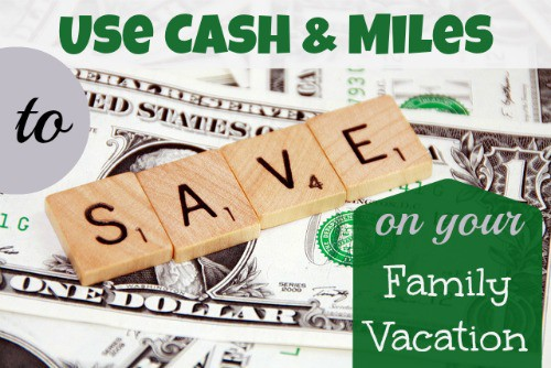 Using Cash & Miles as a way to save money on your family vacation