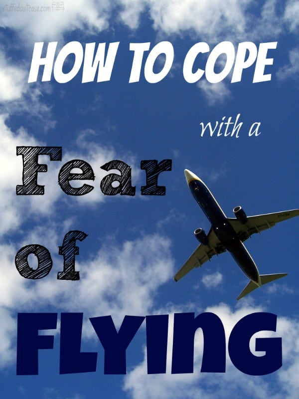 How to Cope with a Fear of Flying - StuffedSuitcase.com #travel