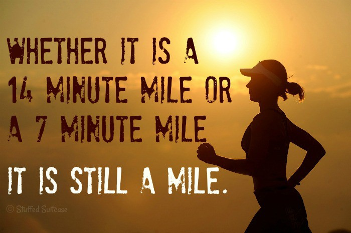 Running Quote - Whether it's a 14 minute mile or a 7 minute mile, it's still a mile | StuffedSuitcase.com