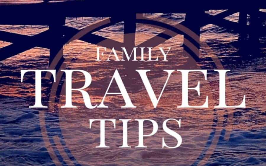 Top Family Vacation Travel Tips