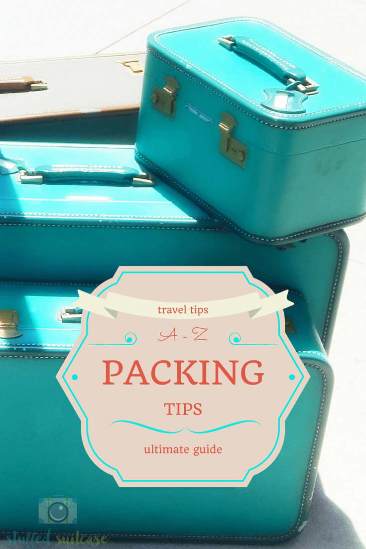 A-Z Travel Packing Tips : check out the full series of travel packing tips for each letter of the alphabet at StuffedSuitcase.com