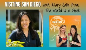 Visiting San Diego Episode 002 Vacation Mavens with Mary Solio