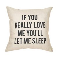 """If You Really Love Me You'll Let Me Sleep"" Throw Pillow"